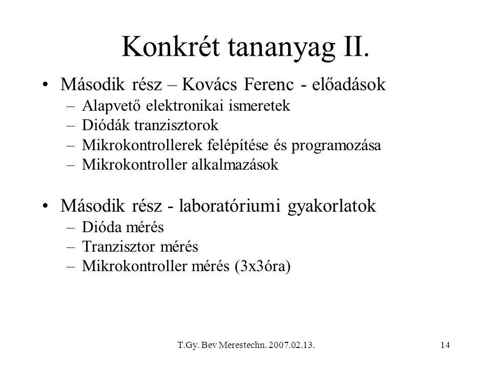 T.Gy. Bev Merestechn. 2007.02.13.14 Konkrét tananyag II. Második rész – Kovács Ferenc - előadások –Alapvető elektronikai ismeretek –Diódák tranzisztor