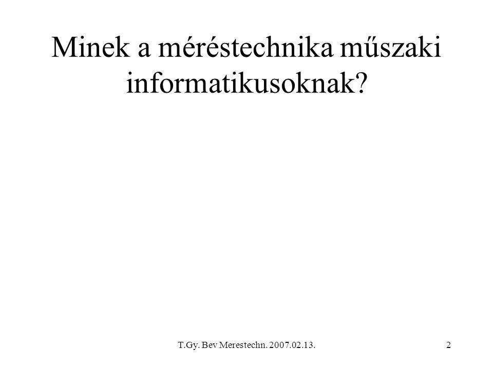 T.Gy.Bev Merestechn. 2007.02.13.63 Mi lesz a mérési gyakorlatokon.