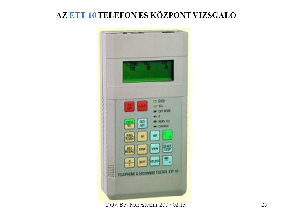 T.Gy. Bev Merestechn. 2007.02.13.25 AZ ETT-10 TELEFON ÉS KÖZPONT VIZSGÁLÓ