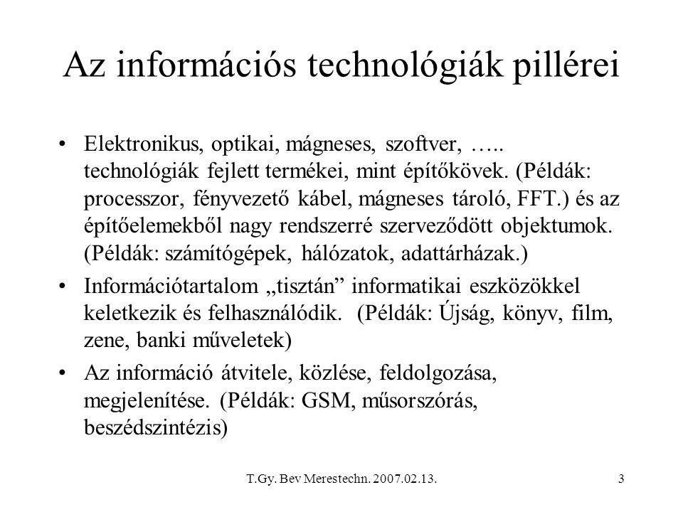 T.Gy. Bev Merestechn. 2007.02.13.3 Az információs technológiák pillérei Elektronikus, optikai, mágneses, szoftver, ….. technológiák fejlett termékei,