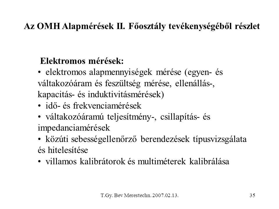 T.Gy. Bev Merestechn. 2007.02.13.35 Elektromos mérések: elektromos alapmennyiségek mérése (egyen- és váltakozóáram és feszültség mérése, ellenállás-,