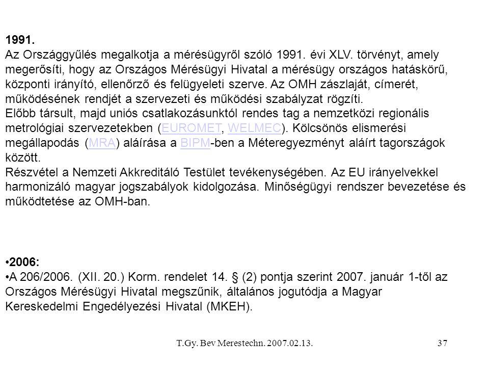 T.Gy. Bev Merestechn. 2007.02.13.37 1991. Az Országgyűlés megalkotja a mérésügyről szóló 1991. évi XLV. törvényt, amely megerősíti, hogy az Országos M