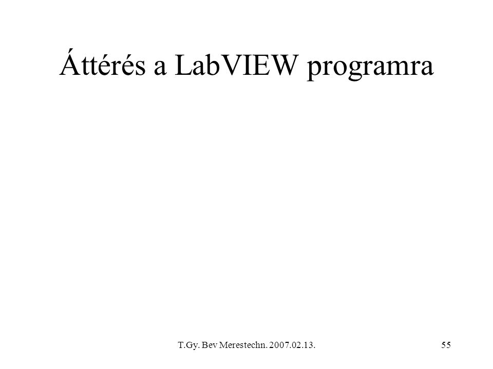 T.Gy. Bev Merestechn. 2007.02.13.55 Áttérés a LabVIEW programra