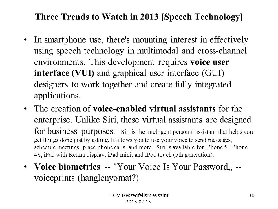 Three Trends to Watch in 2013 [Speech Technology] In smartphone use, there s mounting interest in effectively using speech technology in multimodal and cross-channel environments.