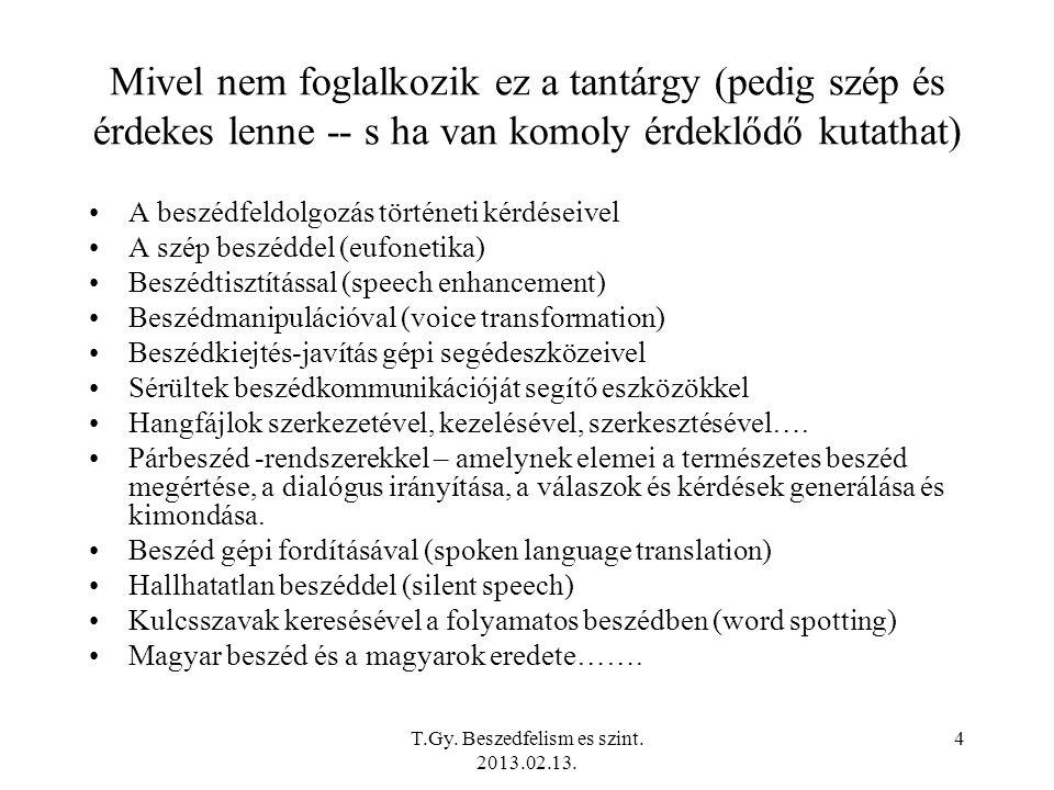 T.Gy.Beszedfelism es szint. 2013.02.13. 25 Beszédképzés és akusztikum I.