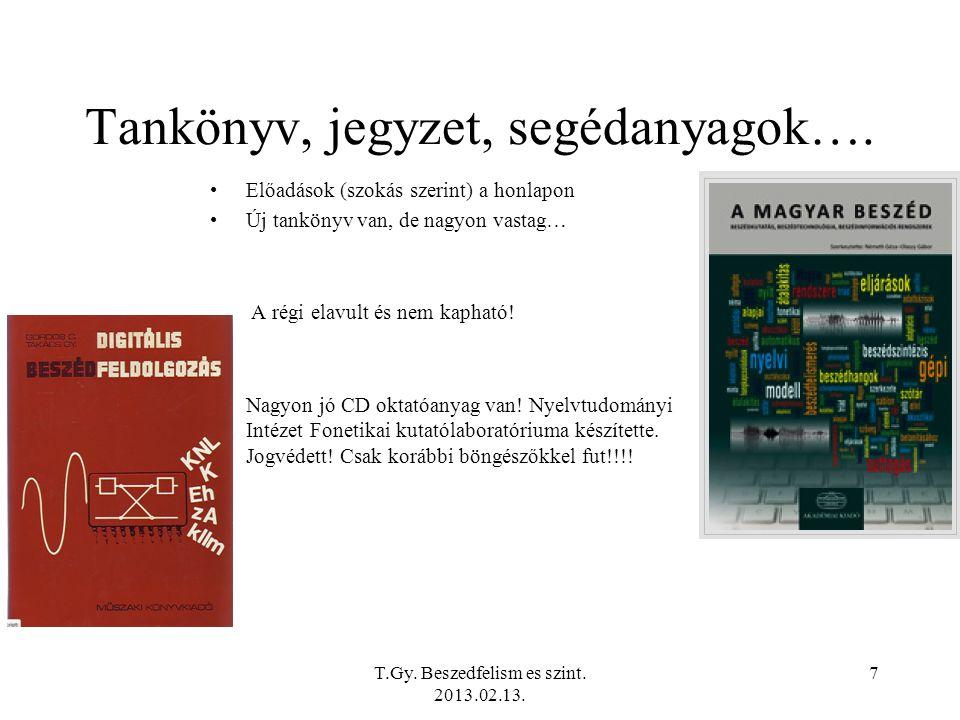 T.Gy. Beszedfelism es szint. 2013.02.13. 7 Tankönyv, jegyzet, segédanyagok….