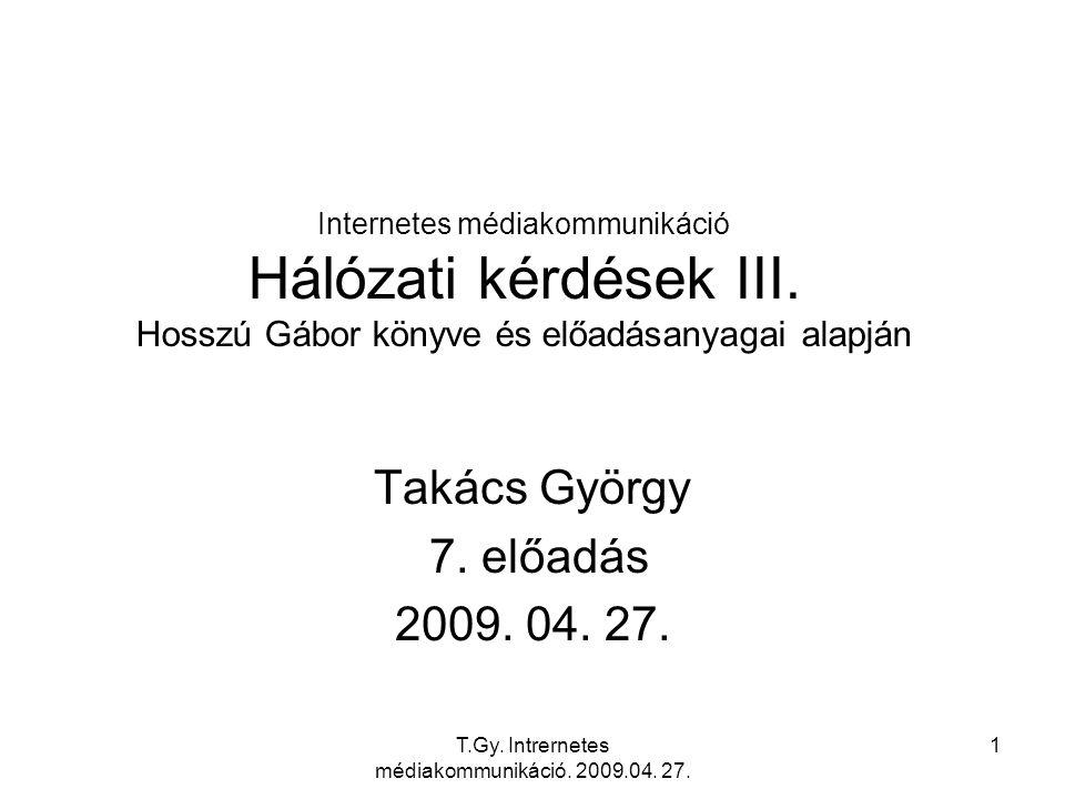 T.Gy.Intrernetes médiakommunikáció. 2009.04. 27. 2 Hátralévő témák Hálózati kérdések III.