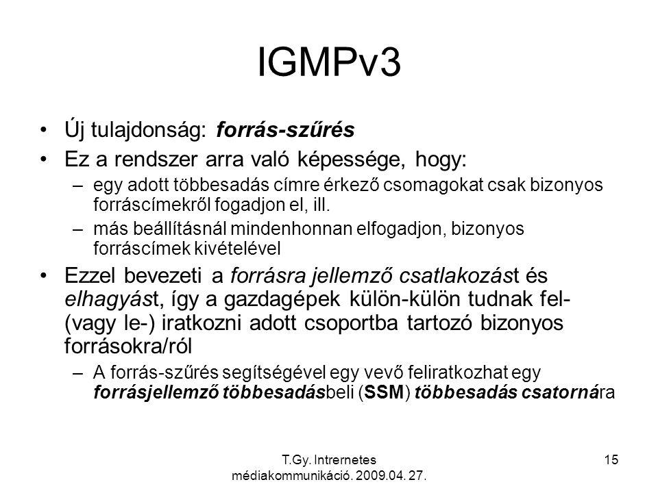 T.Gy. Intrernetes médiakommunikáció. 2009.04. 27. 15 IGMPv3 Új tulajdonság: forrás-szűrés Ez a rendszer arra való képessége, hogy: –egy adott többesad