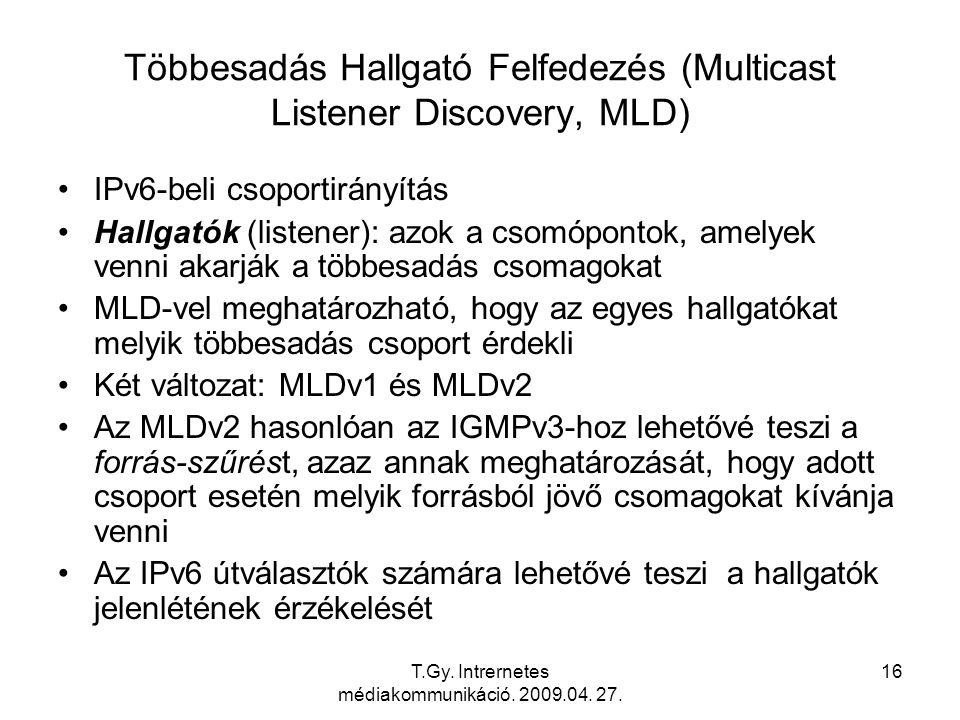 T.Gy. Intrernetes médiakommunikáció. 2009.04. 27. 16 Többesadás Hallgató Felfedezés (Multicast Listener Discovery, MLD) IPv6-beli csoportirányítás Hal