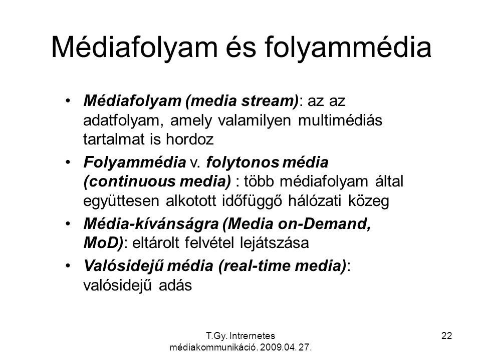 T.Gy. Intrernetes médiakommunikáció. 2009.04. 27. 22 Médiafolyam és folyammédia Médiafolyam (media stream): az az adatfolyam, amely valamilyen multimé