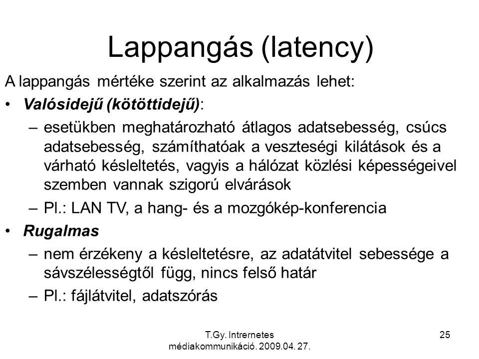 T.Gy. Intrernetes médiakommunikáció. 2009.04. 27. 25 Lappangás (latency) A lappangás mértéke szerint az alkalmazás lehet: Valósidejű (kötöttidejű): –e