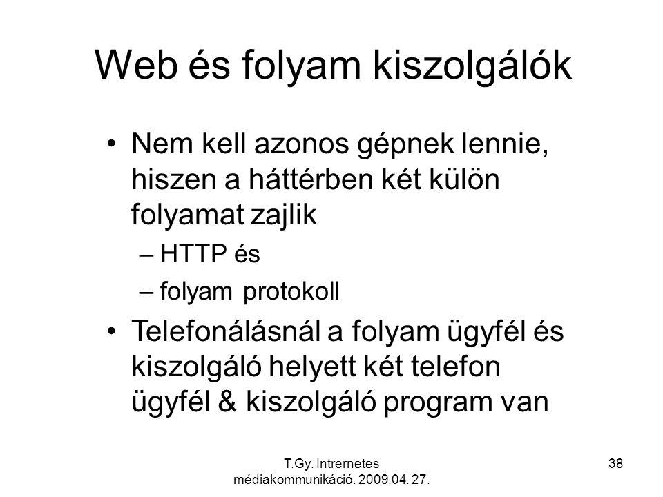 T.Gy. Intrernetes médiakommunikáció. 2009.04. 27. 38 Web és folyam kiszolgálók Nem kell azonos gépnek lennie, hiszen a háttérben két külön folyamat za