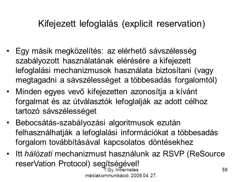 T.Gy. Intrernetes médiakommunikáció. 2009.04. 27. 59 Kifejezett lefoglalás (explicit reservation) Egy másik megközelítés: az elérhető sávszélesség sza