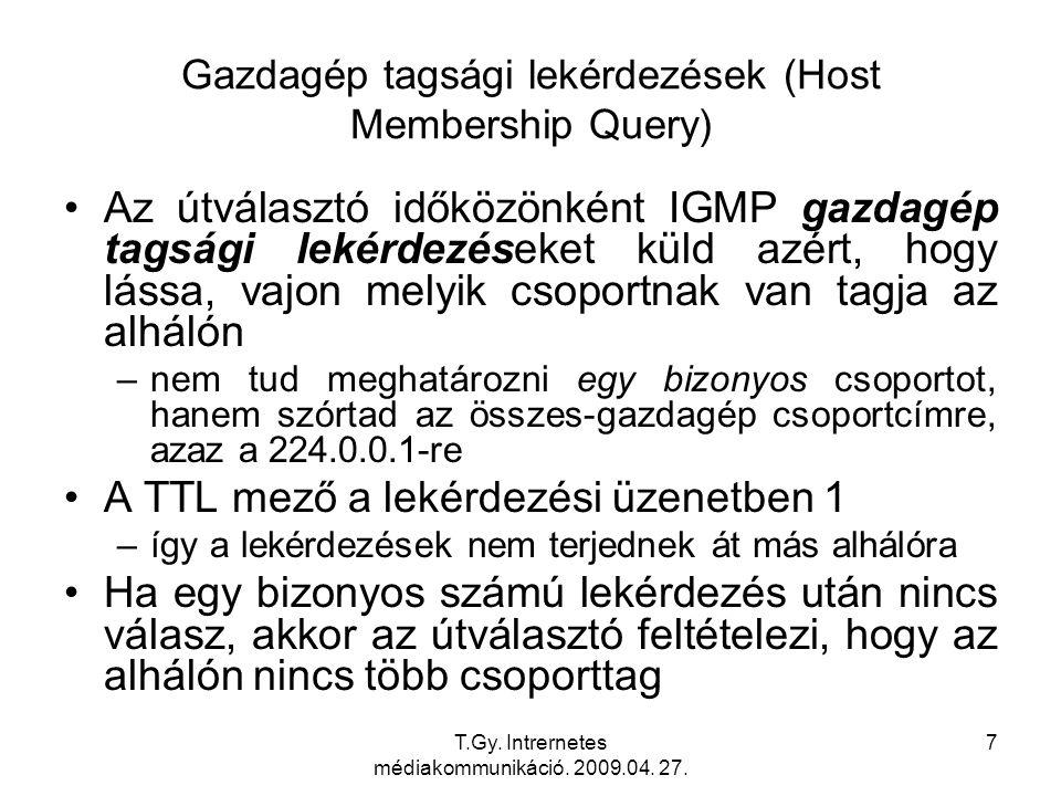T.Gy. Intrernetes médiakommunikáció. 2009.04. 27. 7 Gazdagép tagsági lekérdezések (Host Membership Query) Az útválasztó időközönként IGMP gazdagép tag