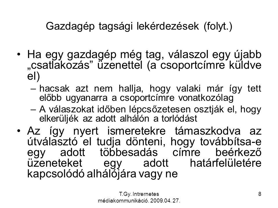 """T.Gy. Intrernetes médiakommunikáció. 2009.04. 27. 8 Gazdagép tagsági lekérdezések (folyt.) Ha egy gazdagép még tag, válaszol egy újabb """"csatlakozás"""" ü"""