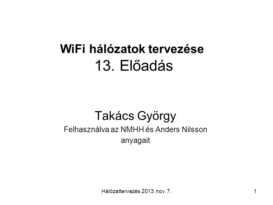 Hálózattervezés 2013. nov. 7.1 WiFi hálózatok tervezése 13.