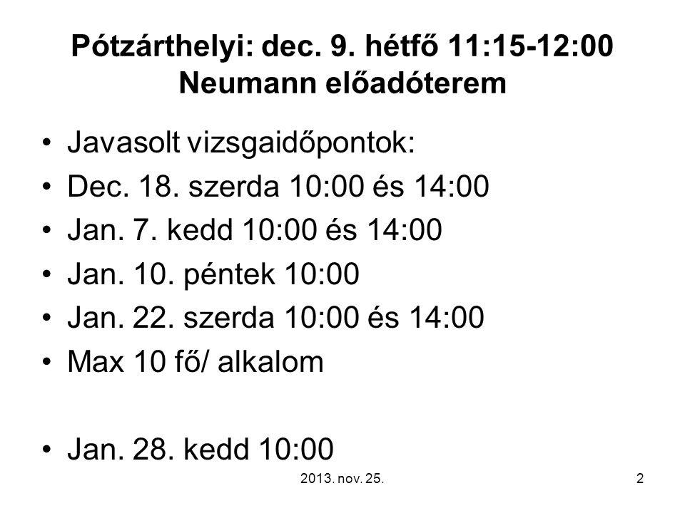 Pótzárthelyi: dec. 9. hétfő 11:15-12:00 Neumann előadóterem Javasolt vizsgaidőpontok: Dec. 18. szerda 10:00 és 14:00 Jan. 7. kedd 10:00 és 14:00 Jan.