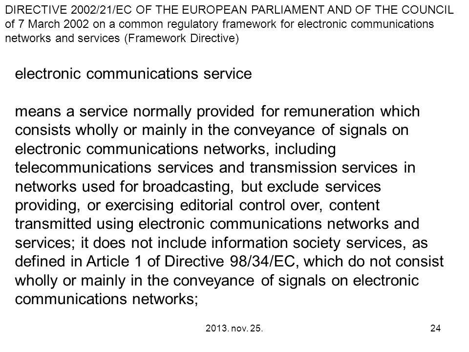 2013. nov. 25.24 electronic communications service means a service normally provided for remuneration which consists wholly or mainly in the conveyanc