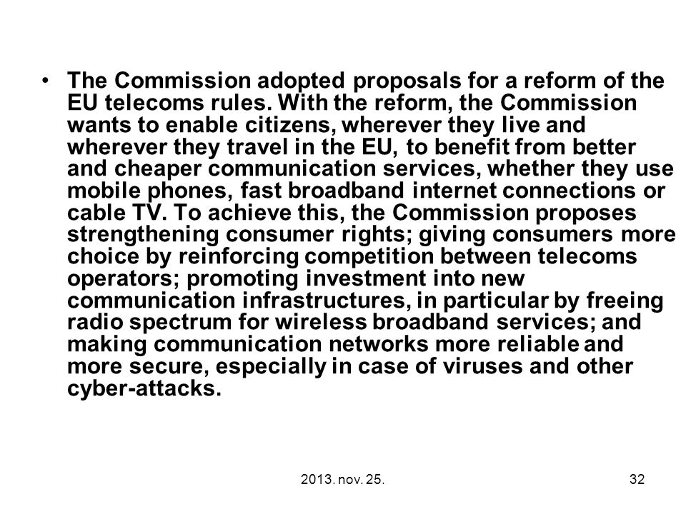 2013. nov. 25.32 The Commission adopted proposals for a reform of the EU telecoms rules.