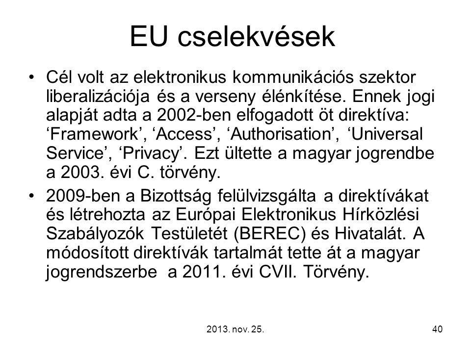 EU cselekvések Cél volt az elektronikus kommunikációs szektor liberalizációja és a verseny élénkítése. Ennek jogi alapját adta a 2002-ben elfogadott ö