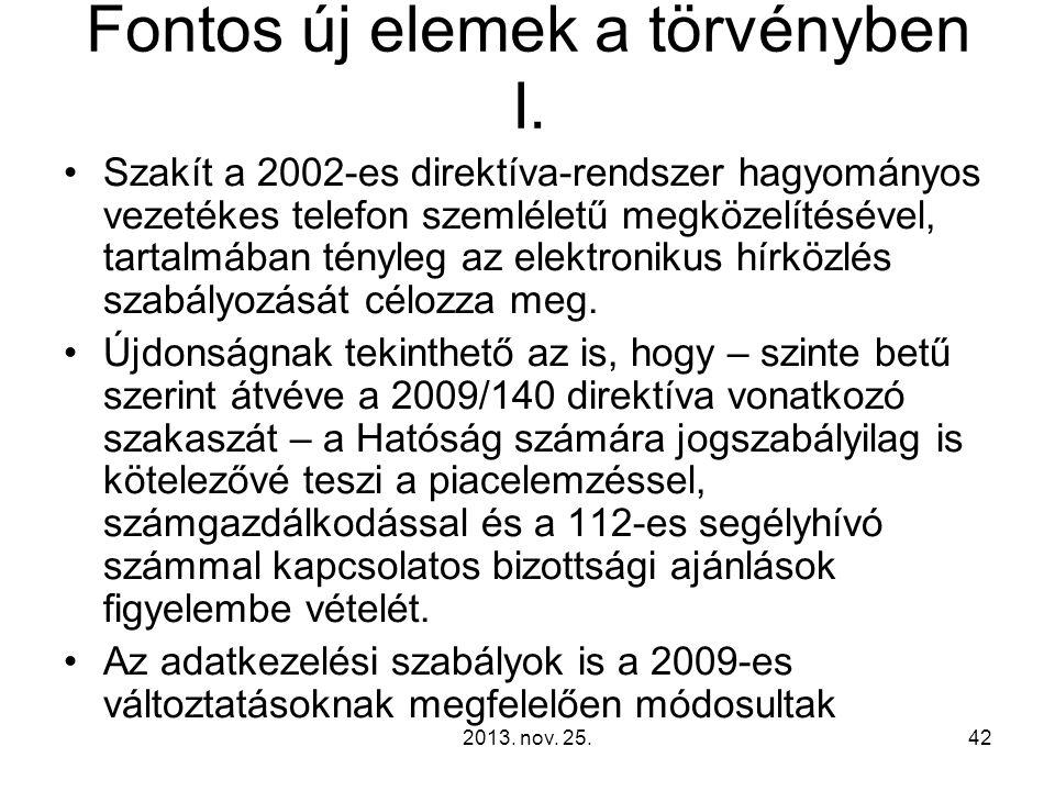 Fontos új elemek a törvényben I. Szakít a 2002-es direktíva-rendszer hagyományos vezetékes telefon szemléletű megközelítésével, tartalmában tényleg az
