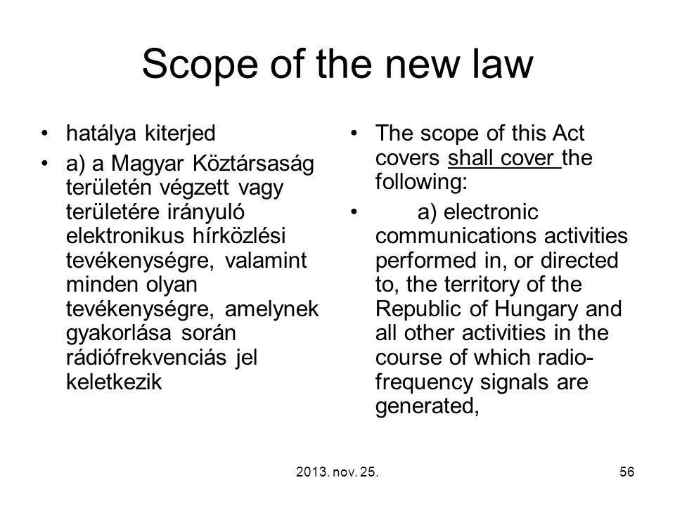 2013. nov. 25.56 Scope of the new law hatálya kiterjed a) a Magyar Köztársaság területén végzett vagy területére irányuló elektronikus hírközlési tevé