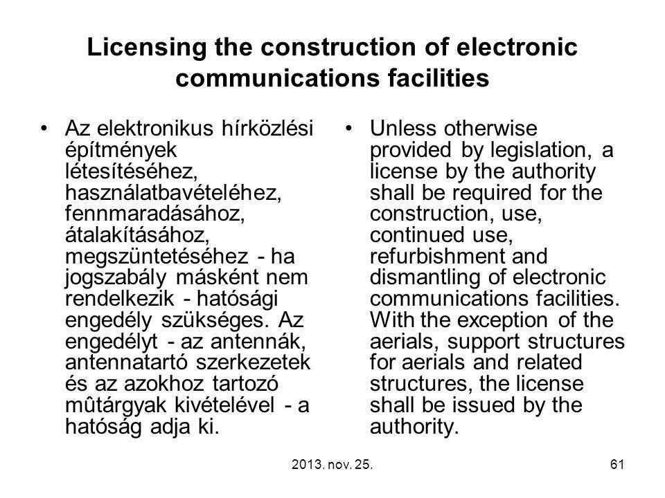 2013. nov. 25.61 Licensing the construction of electronic communications facilities Az elektronikus hírközlési építmények létesítéséhez, használatbavé