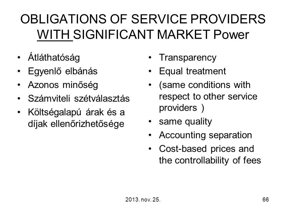 2013. nov. 25.66 OBLIGATIONS OF SERVICE PROVIDERS WITH SIGNIFICANT MARKET Power Átláthatóság Egyenlő elbánás Azonos minőség Számviteli szétválasztás K