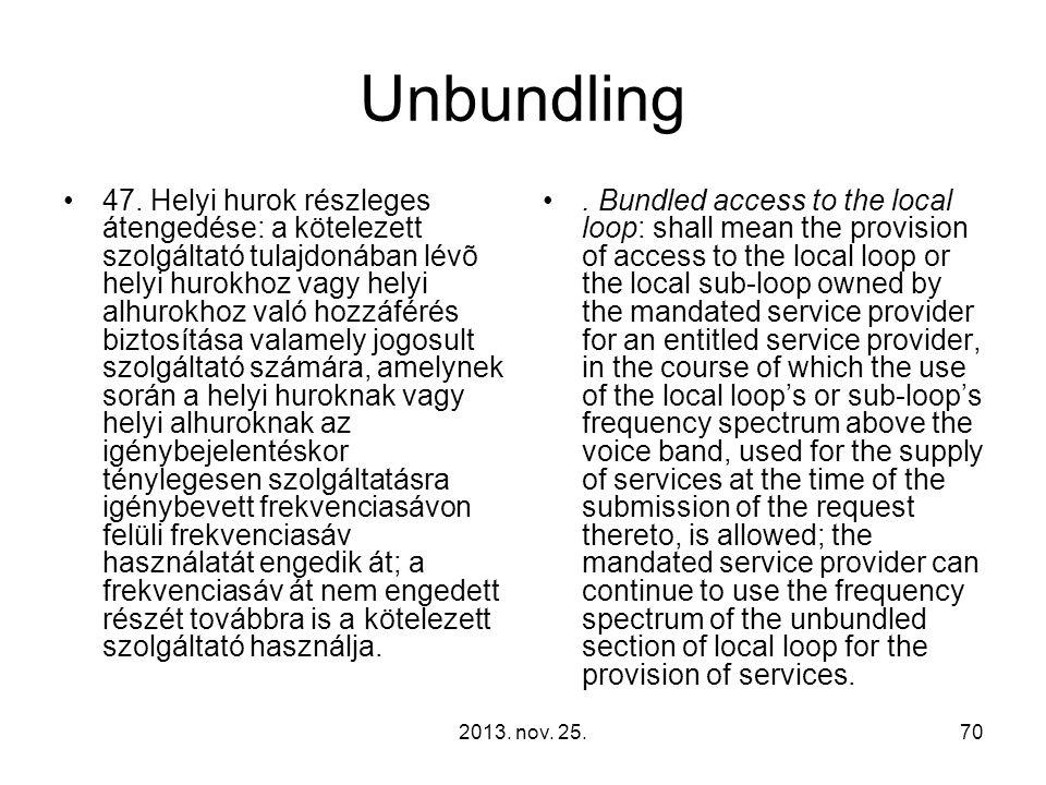 2013. nov. 25.70 Unbundling 47. Helyi hurok részleges átengedése: a kötelezett szolgáltató tulajdonában lévõ helyi hurokhoz vagy helyi alhurokhoz való