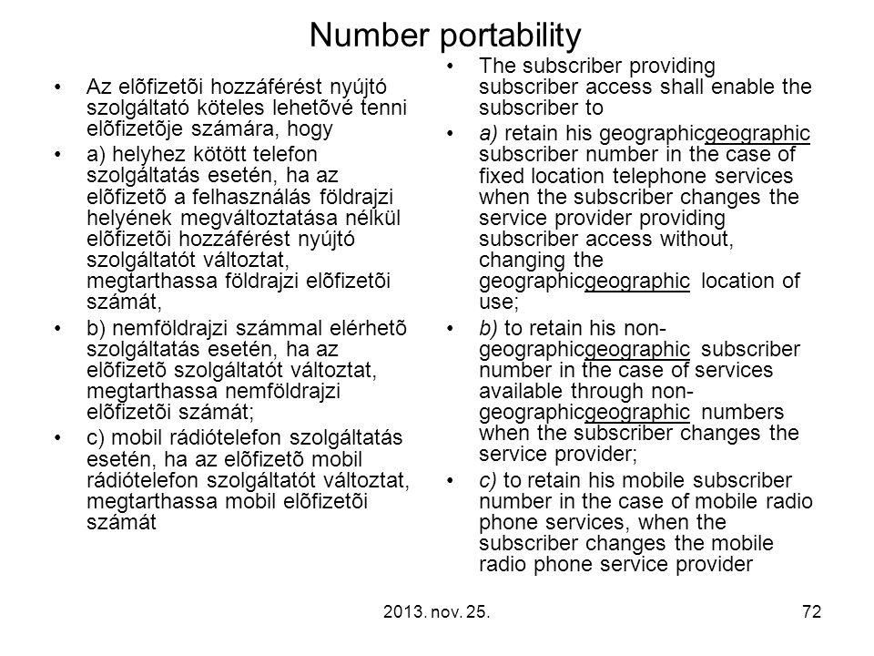 2013. nov. 25.72 Number portability Az elõfizetõi hozzáférést nyújtó szolgáltató köteles lehetõvé tenni elõfizetõje számára, hogy a) helyhez kötött te