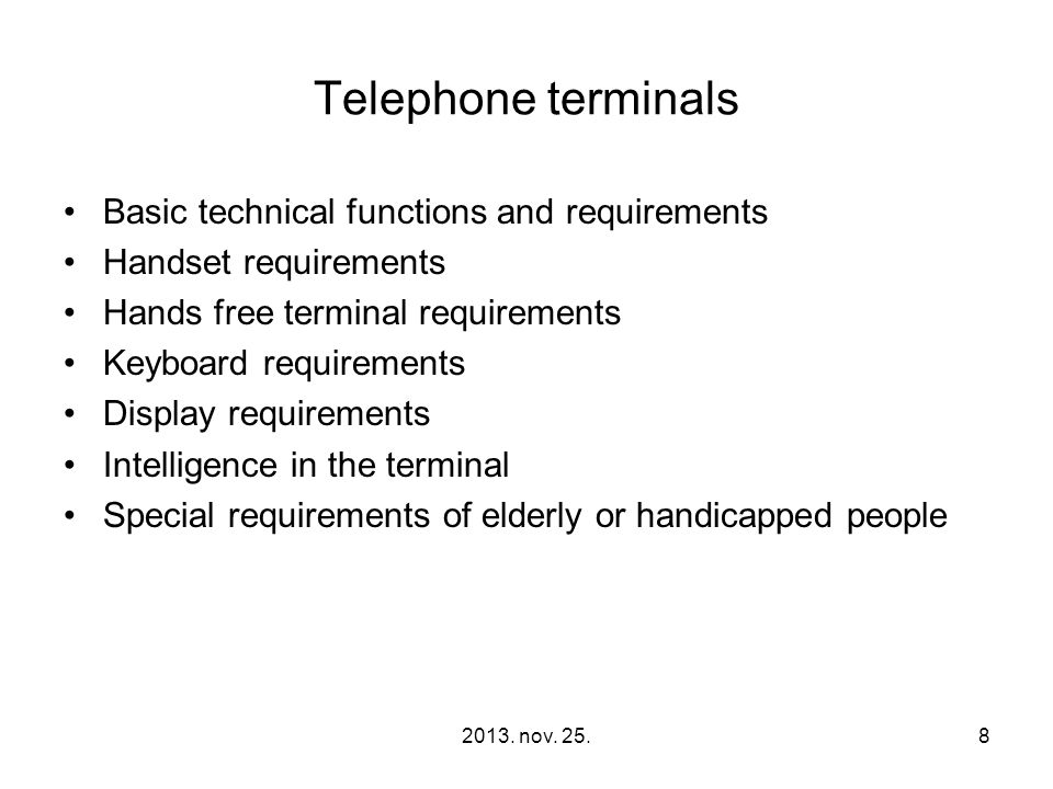 2013. nov. 25.8 Telephone terminals Basic technical functions and requirements Handset requirements Hands free terminal requirements Keyboard requirem