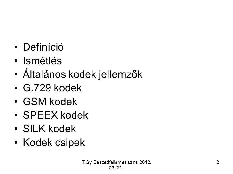 T.Gy. Beszedfelism es szint. 2013. 03. 22. 2 Definíció Ismétlés Általános kodek jellemzők G.729 kodek GSM kodek SPEEX kodek SILK kodek Kodek csipek