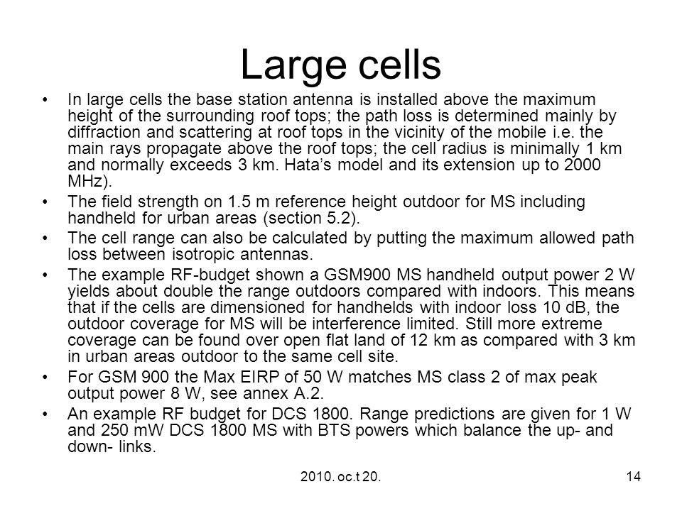 2010. oc.t 20.14 Large cells In large cells the base station antenna is installed above the maximum height of the surrounding roof tops; the path loss