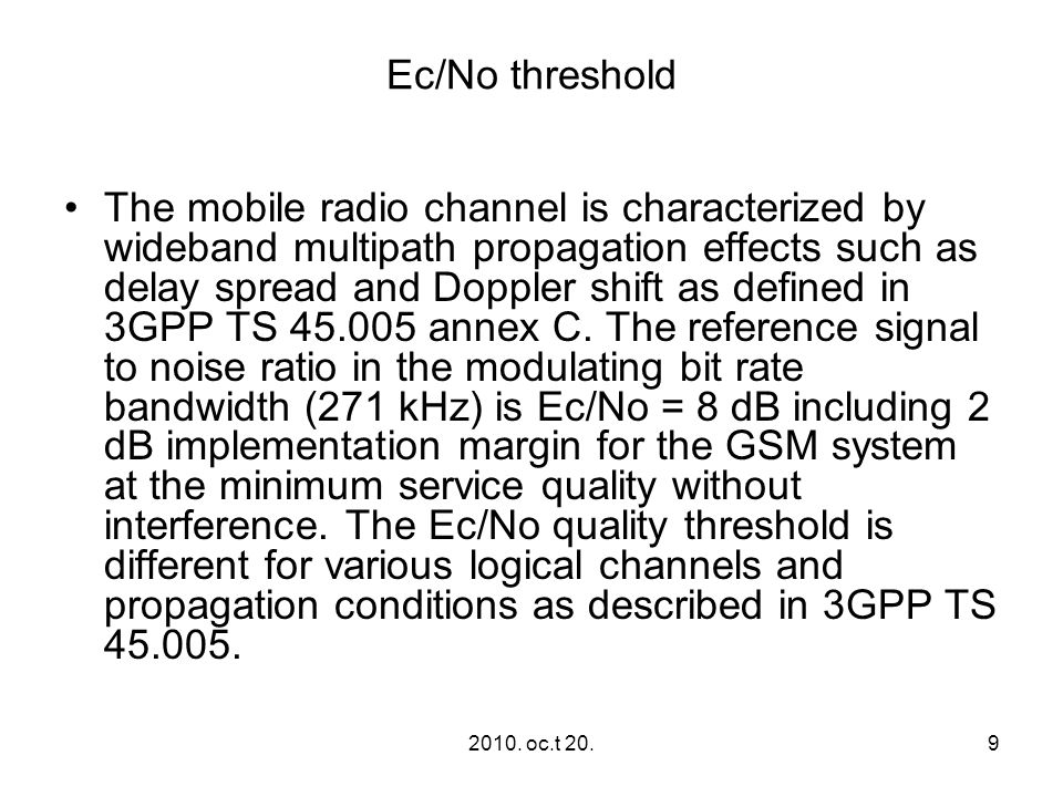 2010. oc.t 20.9 Ec/No threshold The mobile radio channel is characterized by wideband multipath propagation effects such as delay spread and Doppler s