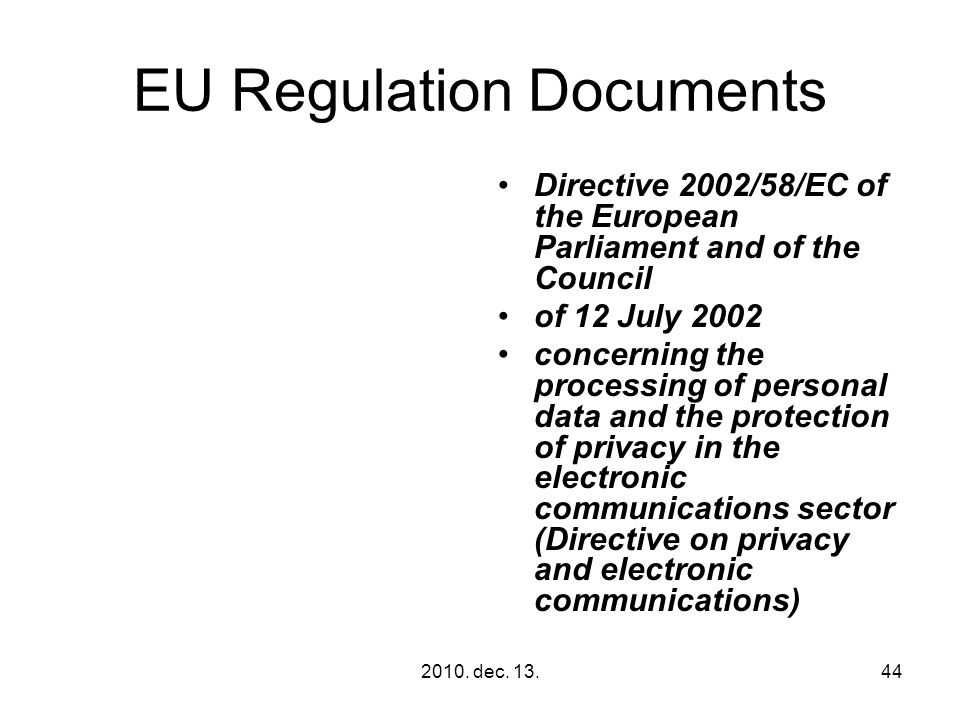 2010. dec. 13.44 EU Regulation Documents Directive 2002/58/EC of the European Parliament and of the Council of 12 July 2002 concerning the processing