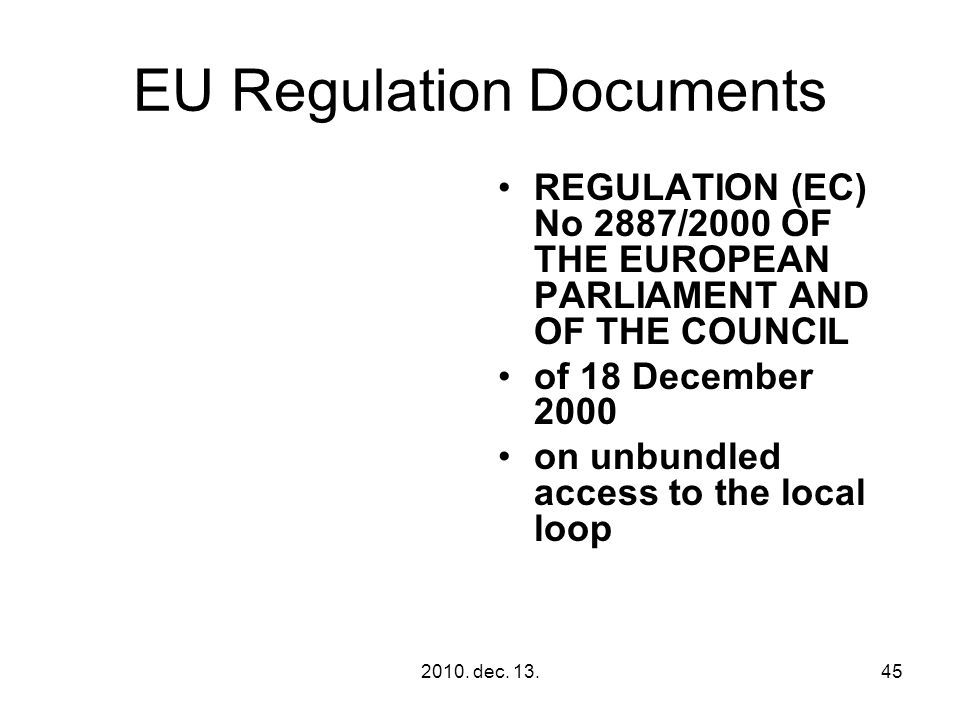 2010. dec. 13.45 EU Regulation Documents REGULATION (EC) No 2887/2000 OF THE EUROPEAN PARLIAMENT AND OF THE COUNCIL of 18 December 2000 on unbundled a