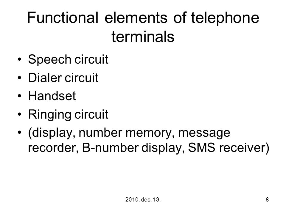 2010. dec. 13.8 Functional elements of telephone terminals Speech circuit Dialer circuit Handset Ringing circuit (display, number memory, message reco