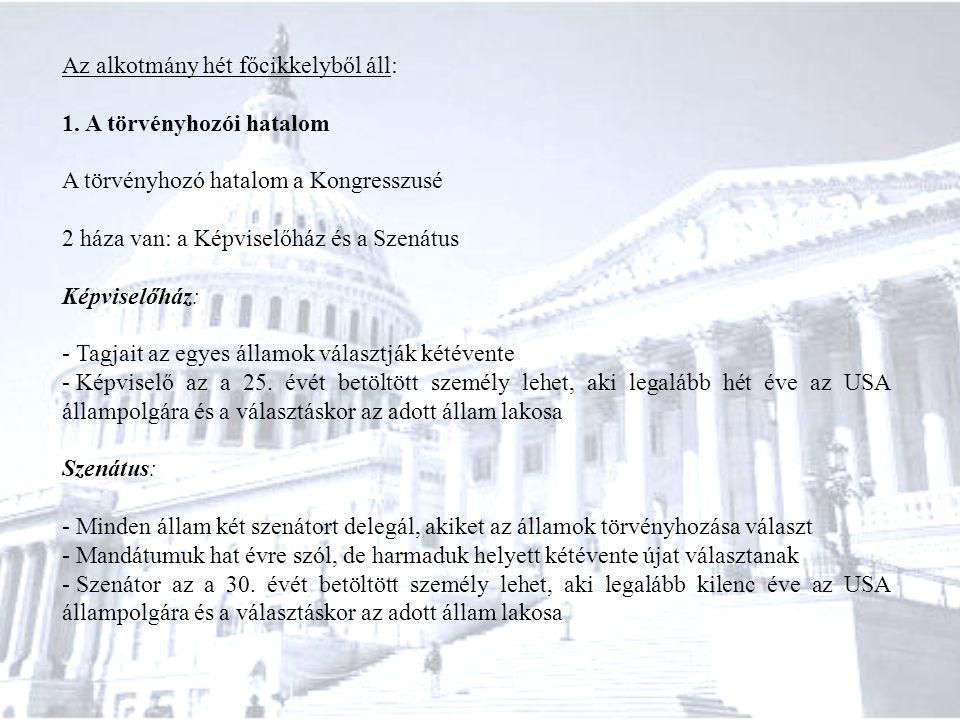Az alkotmány hét főcikkelyből áll: 1. A törvényhozói hatalom A törvényhozó hatalom a Kongresszusé 2 háza van: a Képviselőház és a Szenátus Képviselőhá