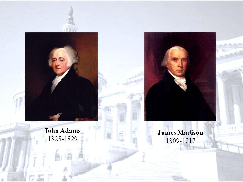 John Adams 1825-1829 James Madison 1809-1817