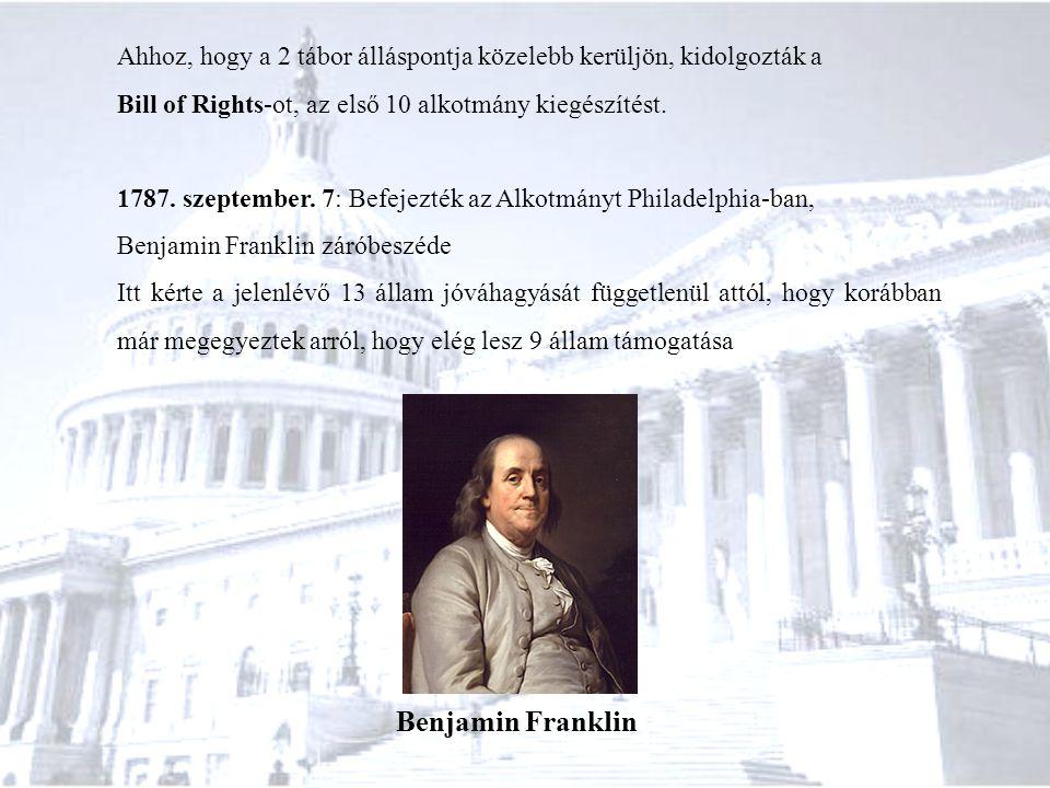 Ahhoz, hogy a 2 tábor álláspontja közelebb kerüljön, kidolgozták a Bill of Rights-ot, az első 10 alkotmány kiegészítést. 1787. szeptember. 7: Befejezt
