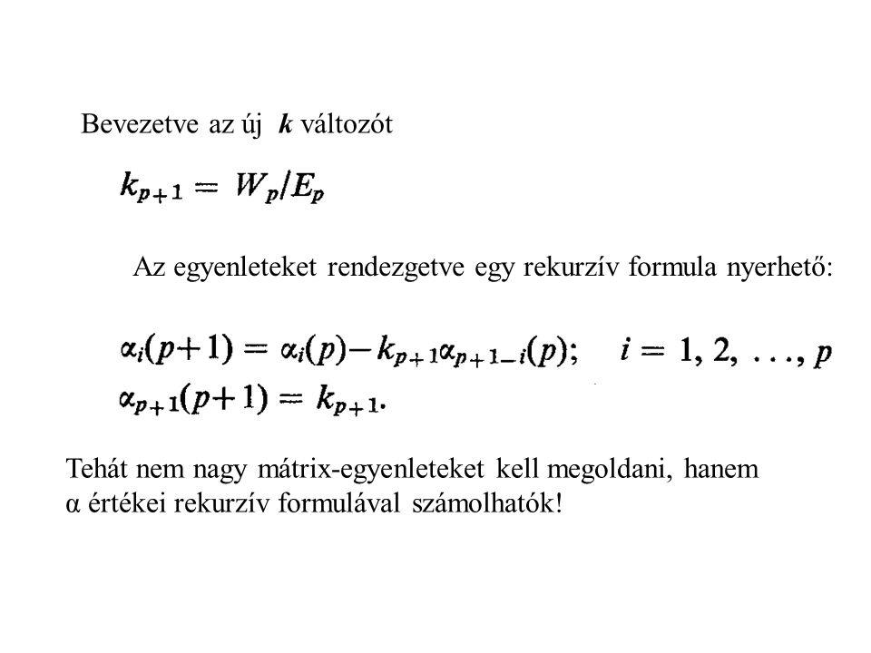 Az egyenleteket rendezgetve egy rekurzív formula nyerhető: Bevezetve az új k változót Tehát nem nagy mátrix-egyenleteket kell megoldani, hanem α értékei rekurzív formulával számolhatók!