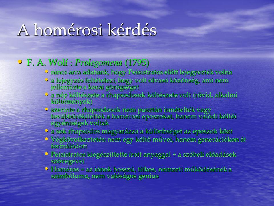 A homérosi kérdés F.A. Wolf : Prolegomena (1795) F.