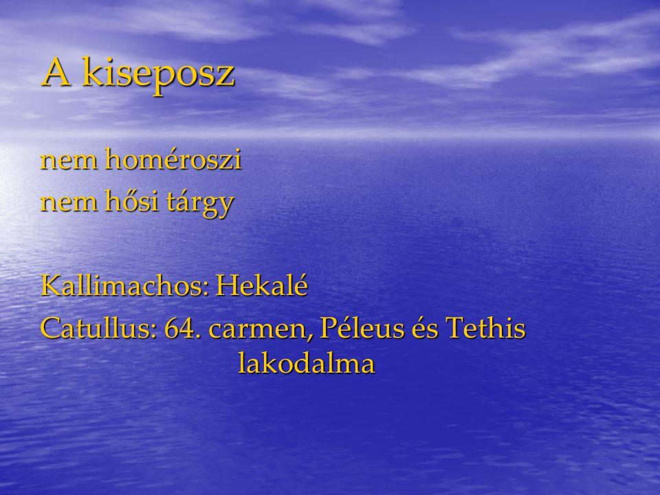A kiseposz nem homéroszi nem hősi tárgy Kallimachos: Hekalé Catullus: 64.
