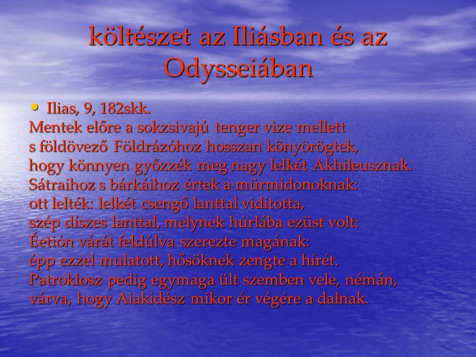költészet az Iliásban és az Odysseiában Ilias, 9, 182skk.