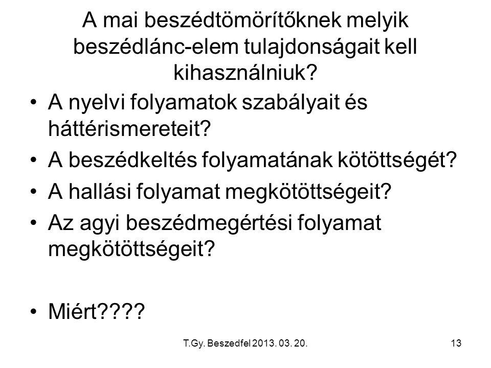 T.Gy. Beszedfel 2013. 03. 20.13 A mai beszédtömörítőknek melyik beszédlánc-elem tulajdonságait kell kihasználniuk? A nyelvi folyamatok szabályait és h
