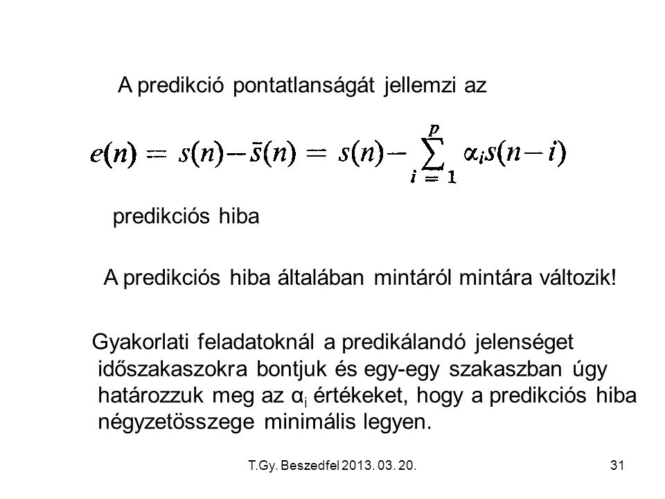 T.Gy. Beszedfel 2013. 03. 20.31 A predikció pontatlanságát jellemzi az predikciós hiba A predikciós hiba általában mintáról mintára változik! Gyakorla