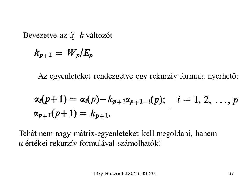 T.Gy. Beszedfel 2013. 03. 20.37 Az egyenleteket rendezgetve egy rekurzív formula nyerhető: Bevezetve az új k változót Tehát nem nagy mátrix-egyenletek