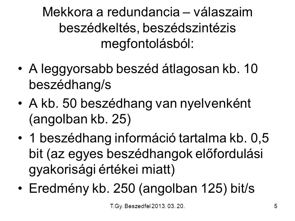 T.Gy. Beszedfel 2013. 03. 20.5 Mekkora a redundancia – válaszaim beszédkeltés, beszédszintézis megfontolásból: A leggyorsabb beszéd átlagosan kb. 10 b
