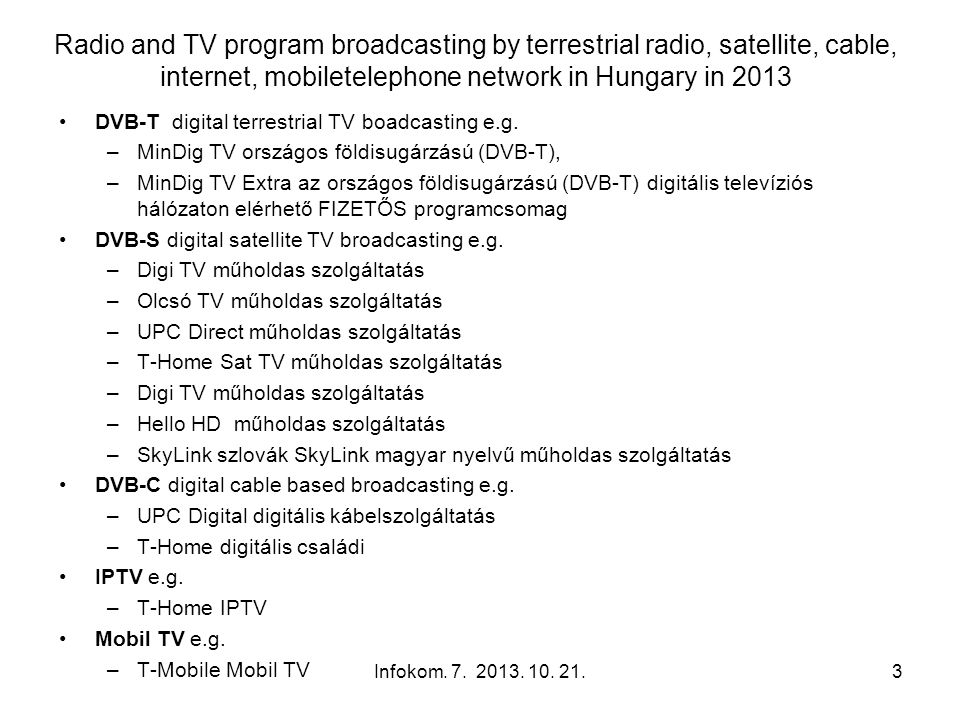 Radio and TV program broadcasting by terrestrial radio, satellite, cable, internet, mobiletelephone network in Hungary in 2013 DVB-T digital terrestri