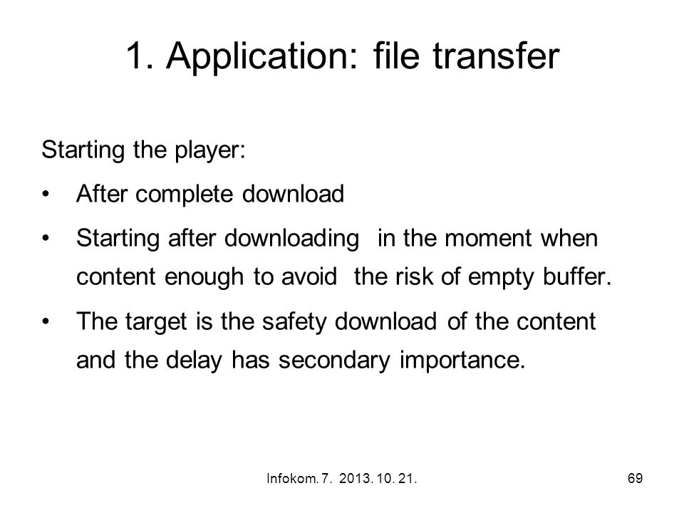 Infokom. 7. 2013. 10. 21.69 1. Application: file transfer Starting the player: After complete download Starting after downloading in the moment when c